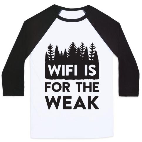 Wifi Is For The Weak Baseball Tee