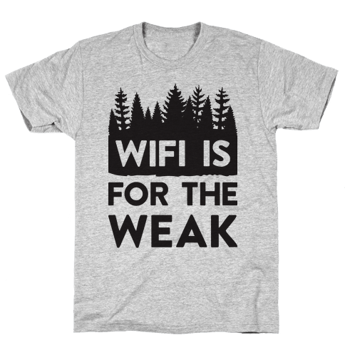 Wifi Is For The Weak Mens T-Shirt