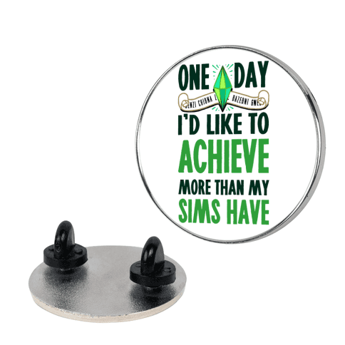 One Day I'd Like To Achieve More Than My Sims Have Pin