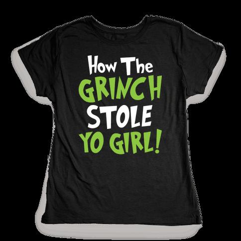 How The Grinch Stole Yo Girl! Womens T-Shirt