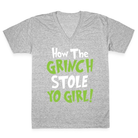 How The Grinch Stole Yo Girl! V-Neck Tee Shirt