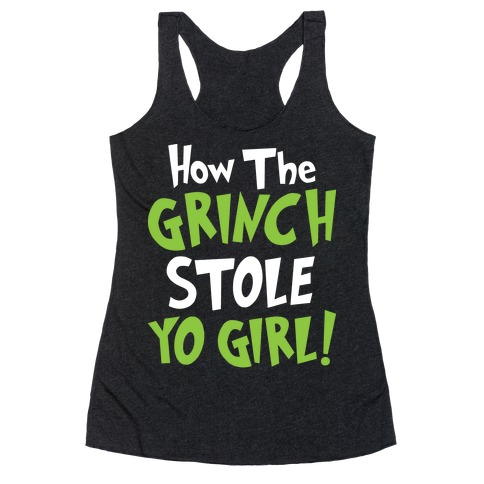 How The Grinch Stole Yo Girl! Racerback Tank Top