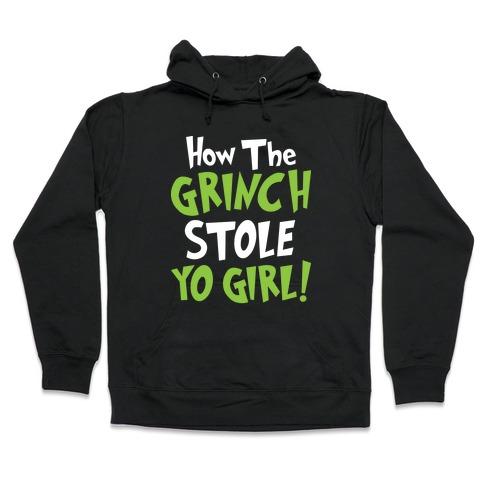 How The Grinch Stole Yo Girl! Hooded Sweatshirt