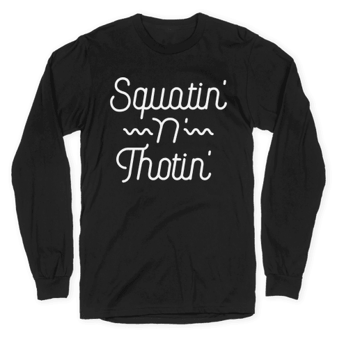 Squatin' n' Thotin' Long Sleeve T-Shirt