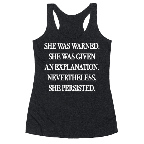 She Was Warned She Was Given An Explanation Nevertheless She Persisted Racerback Tank Top