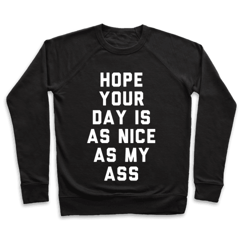 Hope Your Day Is As Nice As My Ass Pullover