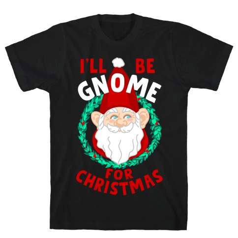 I'll Be Gnome for Christmas T-Shirt