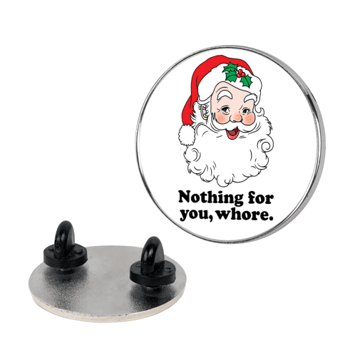 Nothing For You, Whore pin
