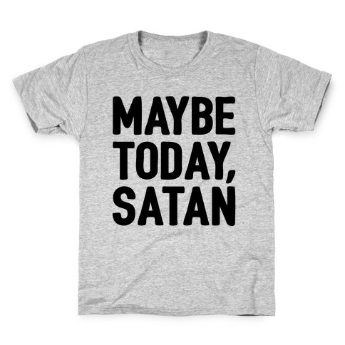 Maybe Today Satan Parody Kids T-Shirt