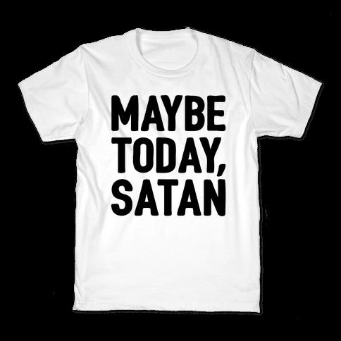 Maybe Today Satan Parody Kids T-Shirt