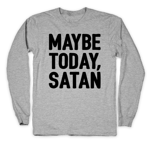 Maybe Today Satan Parody Long Sleeve T-Shirt