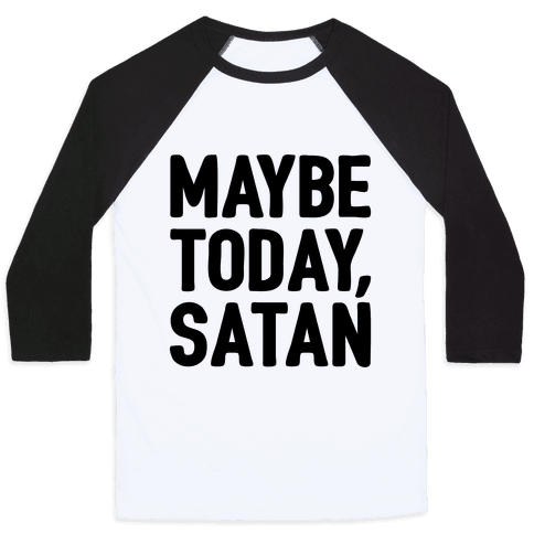 Maybe Today Satan Parody Baseball Tee