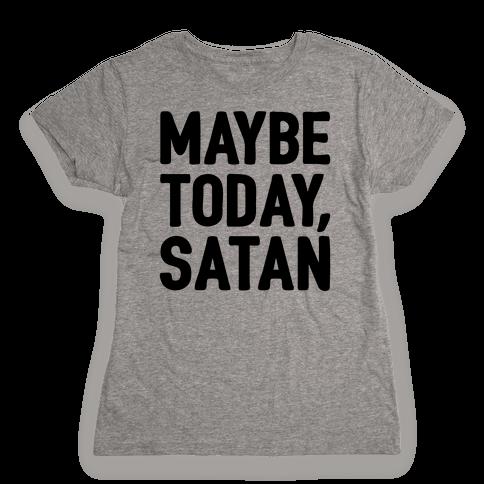 Maybe Today Satan Parody Womens T-Shirt