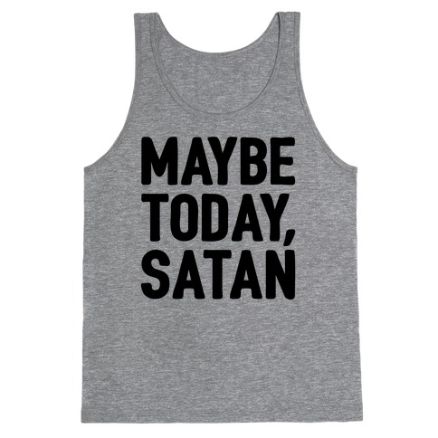 Maybe Today Satan Parody Tank Top