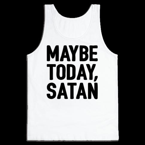 Maybe Today Satan Parody Tank Top