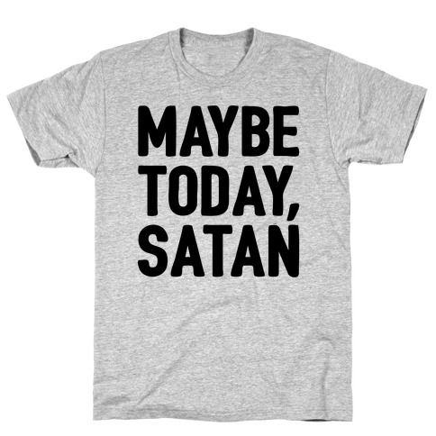 Maybe Today Satan Parody T-Shirt