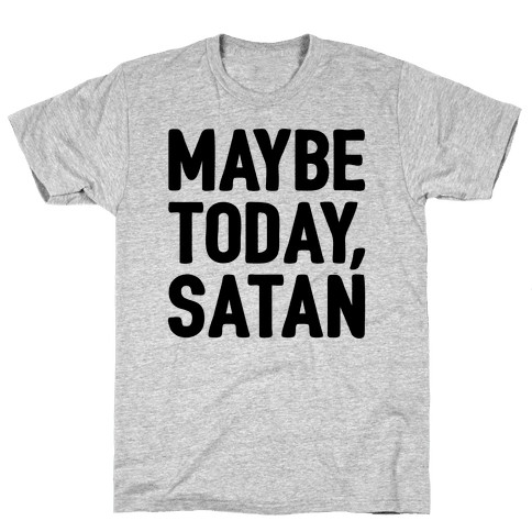 Maybe Today Satan Parody Mens/Unisex T-Shirt
