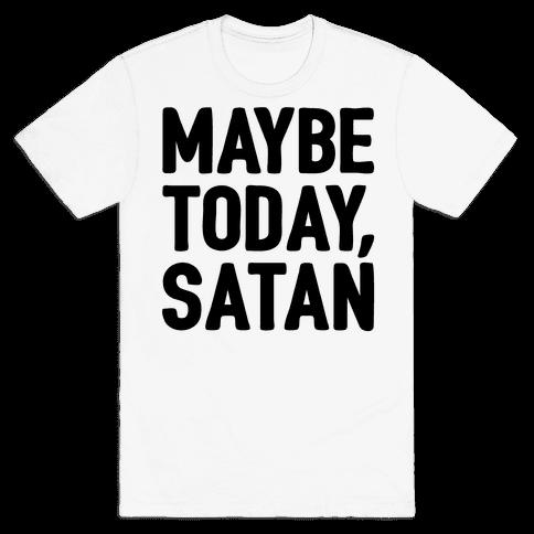 Maybe Today Satan Parody Mens T-Shirt