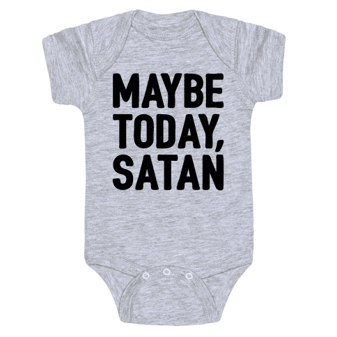 Maybe Today Satan Parody Baby Onesy