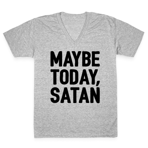 Maybe Today Satan Parody V-Neck Tee Shirt