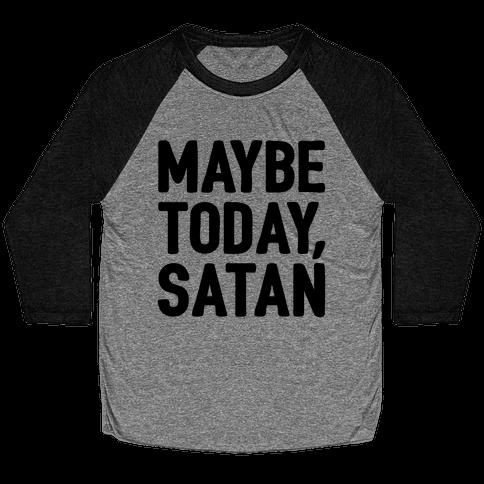Maybe Today Satan Parody Baseball Tee