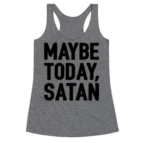 Maybe Today Satan Parody Racerback Tank Top