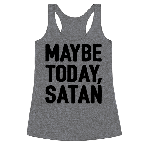 Maybe Today Satan Parody Racerback Tank Top