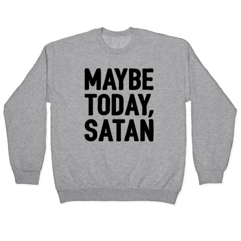 Maybe Today Satan Parody Pullover