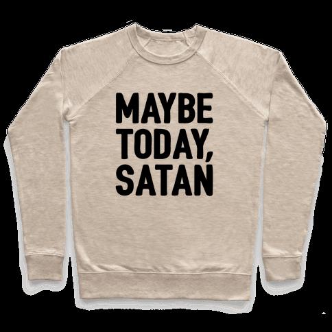 Maybe Today Satan Parody Pullover