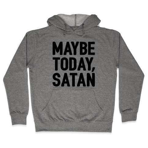 Maybe Today Satan Parody Hooded Sweatshirt