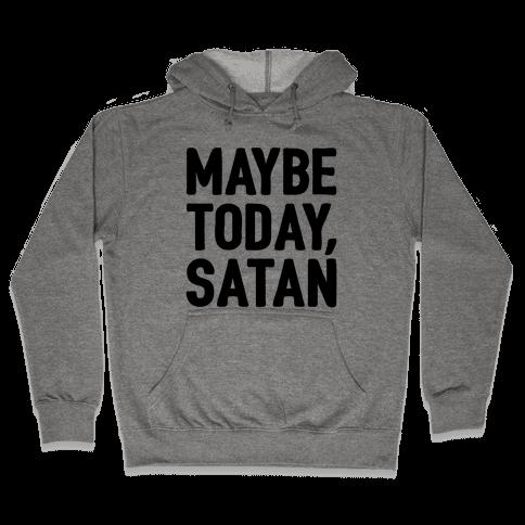 Maybe Today Satan Parody Hooded Sweatshirt