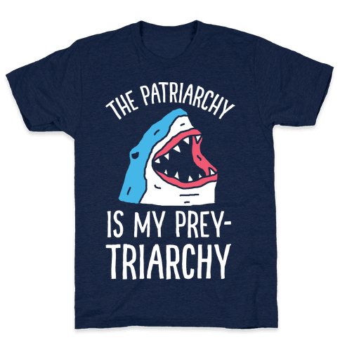 The Patriarchy Is My Prey-triarchy Shark Mens T-Shirt