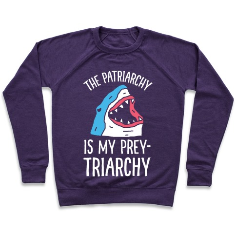 The Patriarchy Is My Prey-triarchy Shark Pullover
