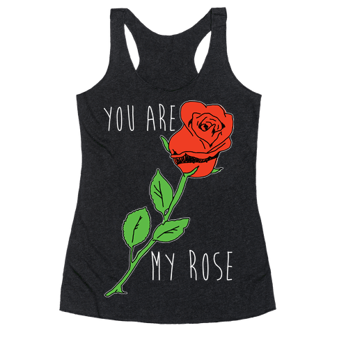 You Are My Rose Racerback Tank Top
