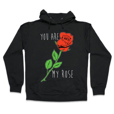You Are My Rose Hooded Sweatshirt