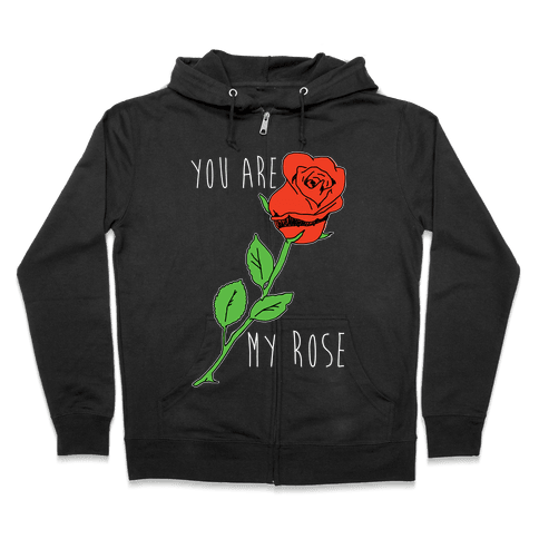 You Are My Rose Zip Hoodie