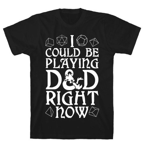 I Could Be Playing D&D Right Now Mens/Unisex T-Shirt
