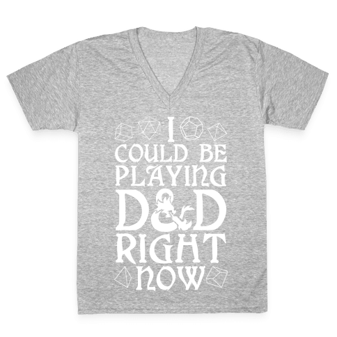 I Could Be Playing D&D Right Now V-Neck Tee Shirt