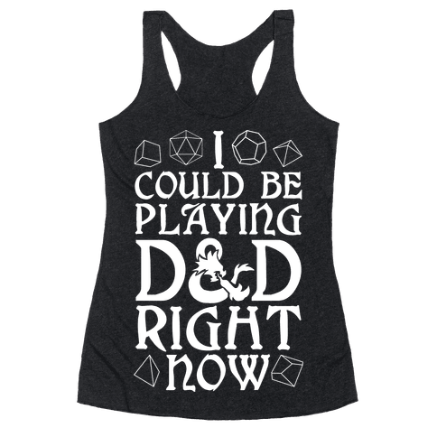 I Could Be Playing D&D Right Now Racerback Tank Top