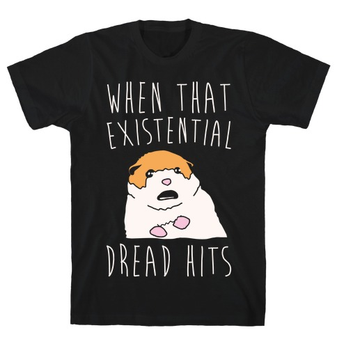 When That Existential Dread Hits Hamster Parody White Print T-Shirt