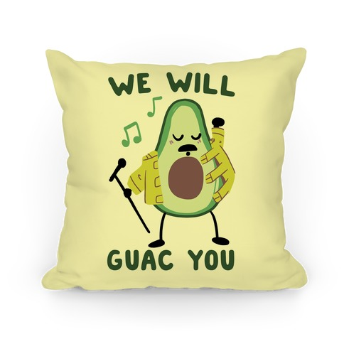 We Will Guac You Pillow