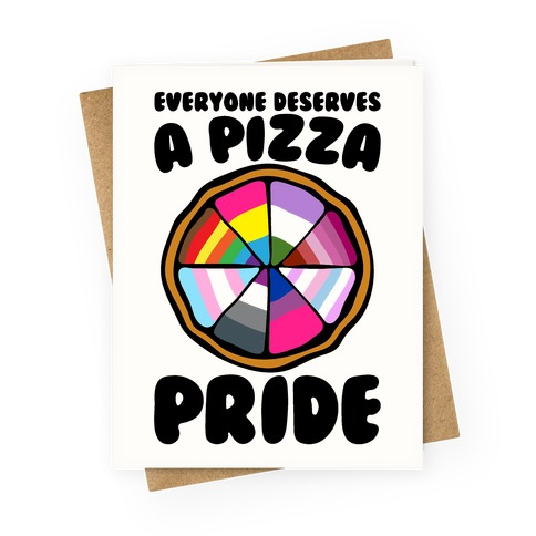 Everyone Deserves A Pizza Pride Greeting Card