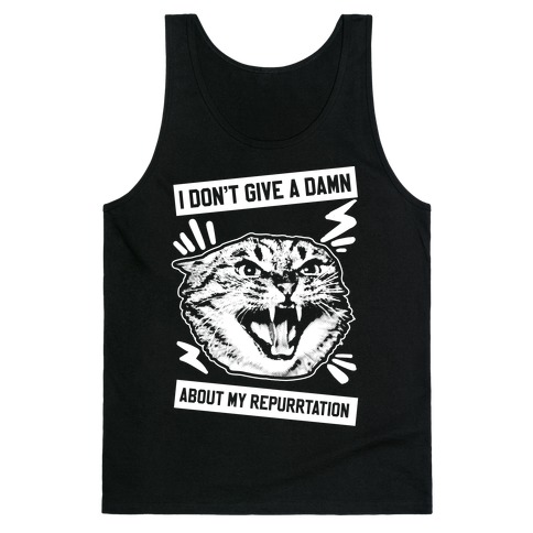 I Don't Give A Damn About My Repurrtation Tank Top