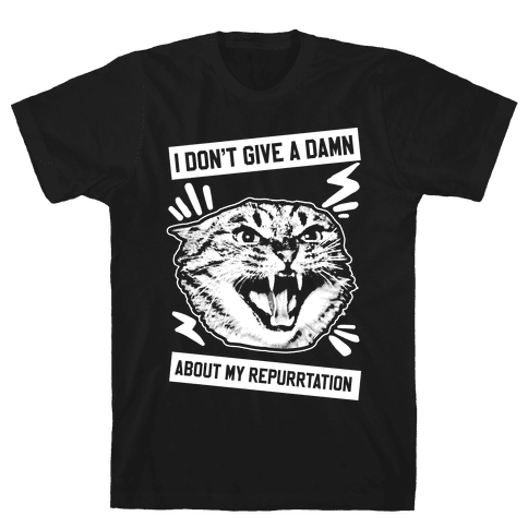I Don't Give A Damn About My Repurrtation Mens T-Shirt