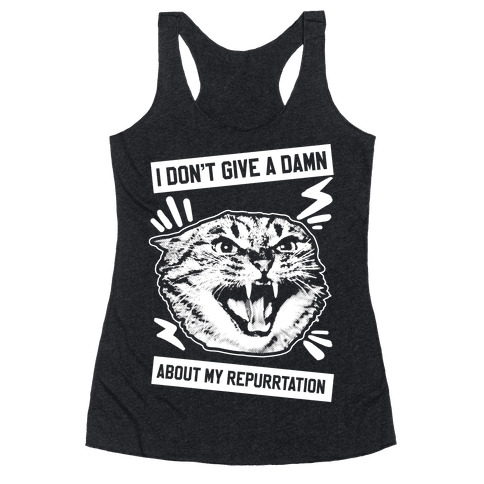 I Don't Give A Damn About My Repurrtation Racerback Tank Top