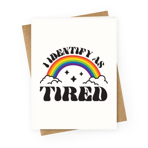 I Identify As Tired Rainbow Greeting Card