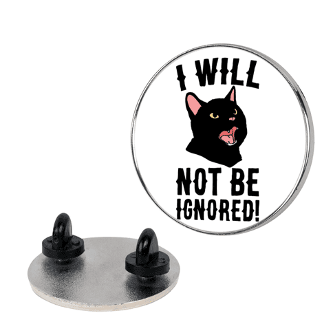 I Will Not Be Ignored  pin