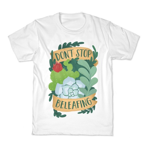 Don't Stop Beleafing Kids T-Shirt