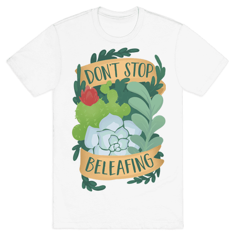 Don't Stop Beleafing Mens T-Shirt