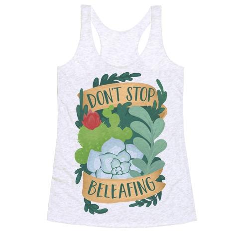 Don't Stop Beleafing Racerback Tank Top